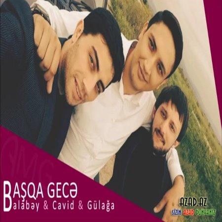 Balabəy Ağayev ft.Gülağa ft. Cavid  - Başqa Gecə // Yeni 2016